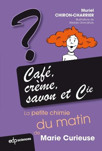 Muriel Chiron-Charrier - Café, crème, savon et Cie - La petite chimie du matin de Marie Curieuse.
