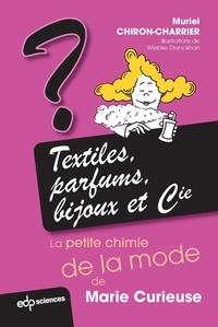 Textiles, parfums, bijoux et Cie- La petite chimie de Marie Curieuse - Muriel Chiron-Charrier |
