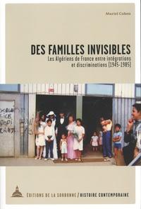 Muriel Cohen - Des familles invisibles - Les algériens de France entre intégrations et discriminations (1945-1985).