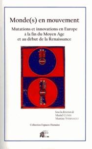 Muriel Cunin et Martine Yvernault - Monde(s) en mouvement - Mutations et innovations en Europe à la fin du Moyen Age et au début de la Renaissance.