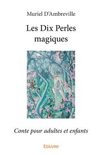 Muriel d' Ambreville - Les dix perles magiques - Conte pour adultes et enfants.