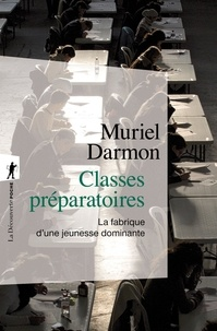 Muriel Darmon - Classes préparatoires - La fabrique d'une jeunesse dominante.