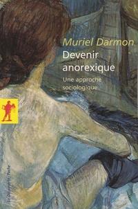 Muriel Darmon - Devenir anorexique - Une approche sociologique.