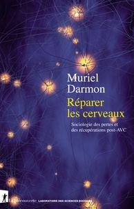 Muriel Darmon - Réparer les cerveaux - Sociologie des pertes et des récupérations post-AVC.