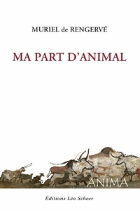 Muriel de Rengervé - Ma part d'animal.