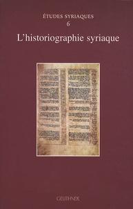 Muriel Debié - L'historiographie syriaque.