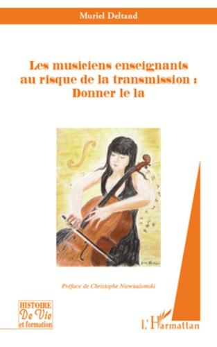 Muriel Deltand - Les musiciens enseignants au risque de la transmission : Donner le la.