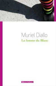 Muriel Diallo - La femme du Blanc.