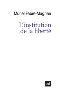 Muriel Fabre-Magnan - L'institution de la liberté.
