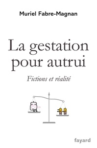 La gestation pour autrui- Fictions et réalité - Muriel Fabre-Magnan |