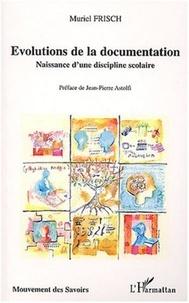 Muriel Frisch - Evolutions de la documentation - Naissance d'une discipline scolaire.