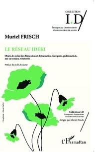 Muriel Frisch - Le réseau IDEKI - Objets de recherche d'éducation et de formation émergents, problématisés, mis en tension, réélaborés.