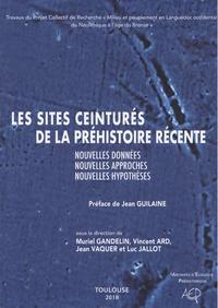 Muriel Gandelin et Vincent Ard - Les sites ceinturés de la préhistoire récente - Nouvelles données, nouvelles approches, nouvelles hypothèses.