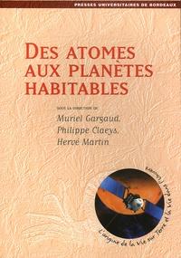 Muriel Gargaud et Philippe Claeys - Des atomes aux planètes habitables.