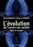 Muriel Gargaud et Guillaume Lecointre - L'évolution, de l'univers aux sociétés - Objets et concepts.