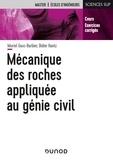 Muriel Gasc-Barbier et Didier Hantz - Mécanique des roches appliquée au Génie civil - Cours et exercices corrigés.