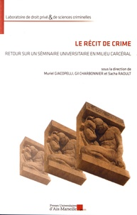 Muriel Giacopelli et Gil Charbonnier - Le récit de crime - Retour sur un séminaire universitaire en milieu carcéral.