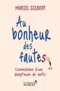 Muriel Gilbert - Au bonheur des fautes - Confessions d'une dompteuse de mots.