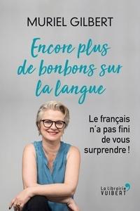Muriel Gilbert - Encore plus de bonbons sur la langue - Le français n'a pas fini de vous surprendre !.