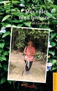 Muriel Goubard - Mes rides, mon histoire.