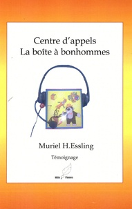 Muriel H Essling - Centre d'appels : La boîte à bonhommes.