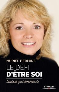 Muriel Hermine - Le défi d'être soi - Terrain de sport, terrain de vie.