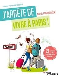 Muriel Ighmouracène - J'arrête de vivre à Paris ! - 21 semaines pour enfin quitter la capitale.