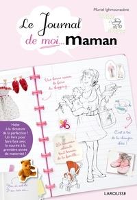 Muriel Ighmouracène - Le journal de moi...Maman.