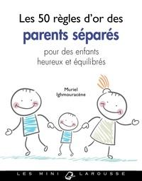 Muriel Ighmouracène - Les 50 règles d'or des parents divorcés.