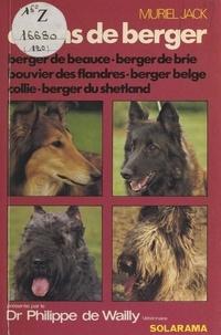 Muriel Jack et  Collectif - Les chiens de berger - Berger de Beauce, berger de Brie, bouvier des Flandres, berger belge, Collie, berger du Shetland.