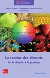 Muriel Jacquot et Philippe Fagot - La couleur des aliments - De la théorie à la pratique.