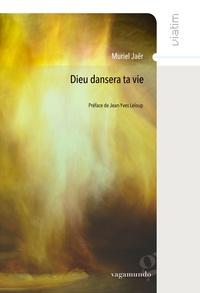 Muriel Jaër - Dieu dansera ta vie.