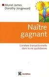 Muriel James et Dorothy Jongeward - Naître gagnant - L'analyse transactionnelle dans la vie quotidienne.