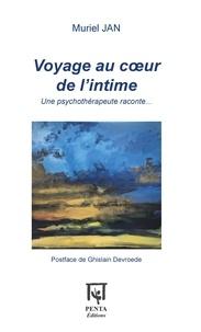 Muriel Jan - Voyage au coeur de l'intime - Une psychothérapeute raconte....