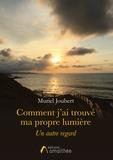 Muriel Joubert - Comment j'ai trouvé ma propre lumière.