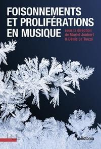 Muriel Joubert et Denis Le Touzé - Foisonnements et proliférations en musique.