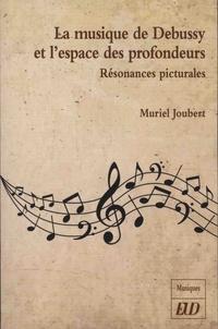 Muriel Joubert - La musique de Debussy et l'espace des profondeurs - Résonances picturales.