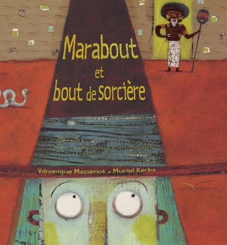 Muriel Kerba-Supiot et Véronique Massenot - Marabout et bout de sorcière.
