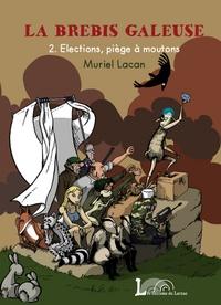 Muriel Lacan - La brebis galeuse Tome 2 : Elections, piège à moutons.