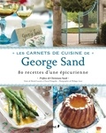 Muriel Lacroix et Pascal Pringarbe - Carnets de cuisine de George Sand - 80 recettes d'une épicurienne.
