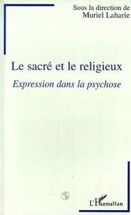 Muriel Laharie - Le sacré et le religieux - Expression dans la psychose.