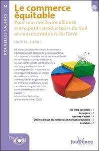 Muriel Lardi - Le commerce équitable - Pour une meilleure alliance entre petits producteurs du Sud et consommateurs du Nord.