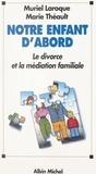 Muriel Laroque et Marie Théault - Notre enfant d'abord - Le divorce et la médiation familiale.