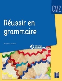 Muriel Lauzeille - Reussir en grammaire CM2.