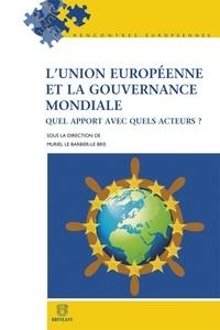 Muriel Le Barbier-Le Bris - L'Union européenne et la gouvernance mondiale - Quel apport avec quels acteurs ?.