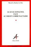 Muriel Le Barbier-Le Bris - Le juge espagnol face au droit communautaire.