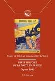 Muriel Le Roux et Sébastien Richez - Brève histoire de la Poste en France - Depuis 1945.