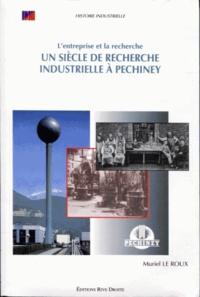 Muriel Le Roux - L'entreprise et la recherche - Un siècle de recherche industrielle à Pechiney.
