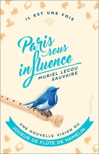 Muriel Lecou Sauvaire - Paris sous influence - Une nouvelle vision du Joueur de flûte de Hamelin.
