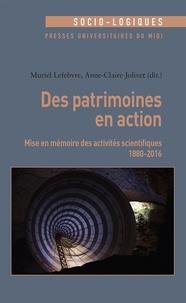 Muriel Lefebvre et Anne-Claire Jolivet - Des patrimoines en action - Mise en mémoire des activités scientifiques (1880-2016).